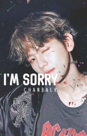 I'm sorry (Chanbaek )
