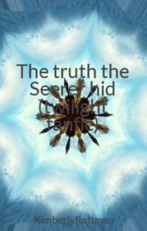 The truth the Seerer hid (twilight fanfic) - Wattpad