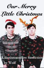 Our Merry Little Christmas (a danisnotonfire Fanfiction) by writing-wolf
