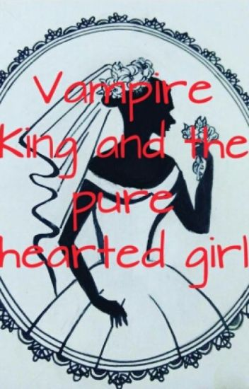 Vampire King and the pure hearted girl
