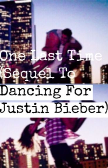 One Last Time (Sequel To Dancing For Justin Bieber)