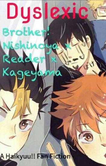 Dyslexic ~ Brother! Nishinoya x Reader x Kageyama - Äņøñýmøü§ - Wattpad