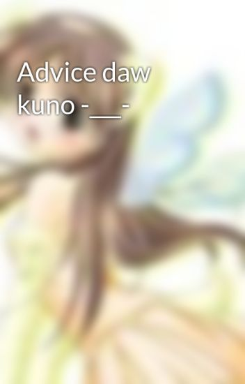 Advice daw kuno -___-