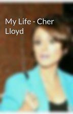 My Life - Cher Lloyd by Cher_Lloyd_Official