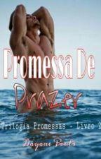 Promessa De Prazer - Trilogia Promessas - Livro 2 by DayanedePaulaG