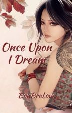 Once Upon I Dream (Completed) by BonBraLove