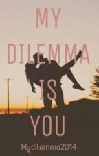 My dilemma is you ~traduction en française by dreamers_swag