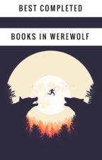 Best Completed Books in Werewolf by elisetomlinson1234