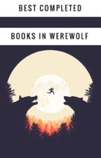 Best Completed Books in Werewolf by elisetomlinson1234