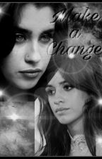 Make A Change (Camren) by shadesofcool22