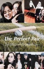 The Perfect Pair (Camren) by mypointlessfantasy