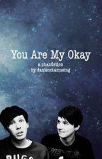You Are My Okay// Phan by danisnotamusing