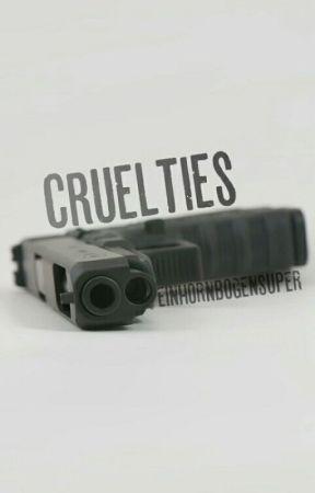Cruelties by Einhornbogensuper