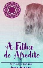 A Filha De Afrodite (Fanfic Percy Jackson) by DaraWeasley