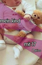 Mein Kind Mit 17 by juliarmbr