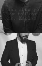 I Can Show You How To Love Mr. Kaplan - Scavi by ScaviFanFics