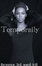 Temporarily (Completed ) by DustToSideChicks