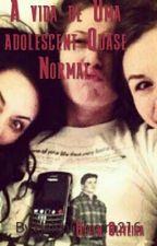 A Vida De Uma Adolescente Quase Normal by HelenOliveira216