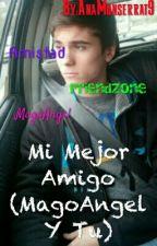 Mi Mejor Amigo (MagoAngel Y Tu) by AnaMonserrat9