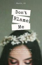 Don't Blame Me by Music_02