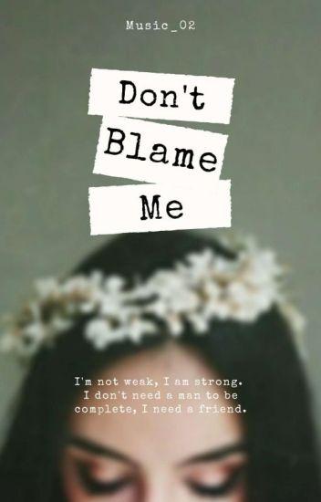 Don't Blame Me - MAJOR EDITING