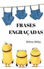 Frases Engraçadas by Milley2016