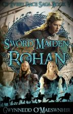 Sword Maiden of Rohan {Ongoing} Of Every Race Saga Book V by CelticWarriorQueen17