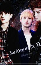 Solamente Tu  by daianagomez99