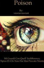 Poison - il veleno del tuo amore- by viovioviovio4