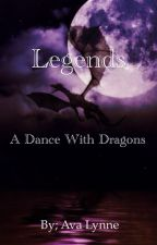 Legends, a dance with dragons by in_the_shadows1111
