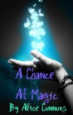 A Chance at Magic by xalicedarkvampx