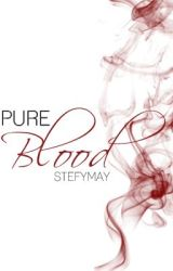 Pure Blood (UNEDITED) by stefymay