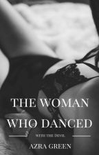 The Woman Who Danced With The Devil(Watty 2016) by Tripplediamond_xo
