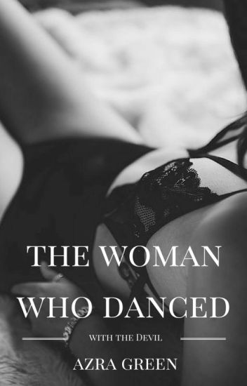 The Woman Who Danced With The Devil(Watty 2016)