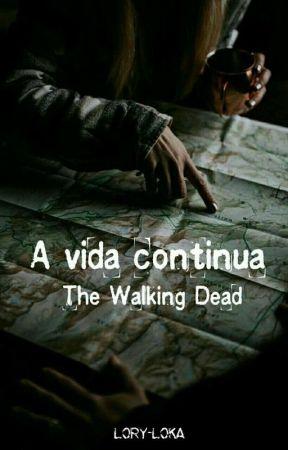 A Vida Continua - THE Walking Dead ( Em Revisão) by Lory-Loka