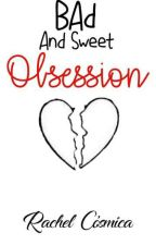 Bad And Sweet Obsession(#Thisislove1) by Reiicosmica