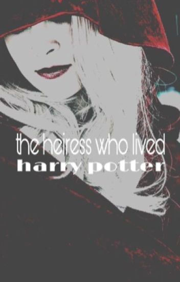The Heiress Who Lived || Harry Potter