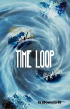 Time Loop by thedominator99