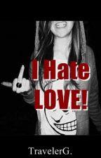 I Hate LOVE! by TravelerG