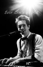 Ever Since We Met (Brendon Urie fan fic) by facfictionxoxo