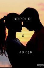 CORRER O MORIR (Editando) by Katzu310798