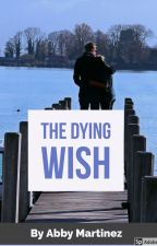 The Dying Wish by 1Dfanforeveryas