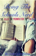 Being The Schools Nerd: The Bullied, The Misunderstood, The Unloved by rodriguezperla