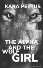 The Alpha and The Wolf Girl (Completed/unedited) by Kara_Pettus