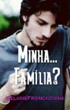 Minha... Família? by MelanieFronckowiak