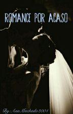 Romance Por Acaso by AnaMachado_Assis