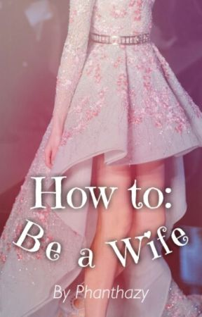 How To Be A Wife by phanthazy