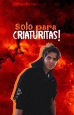 Solo para criaturitas! by holakeace123