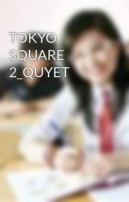 TOKYO SQUARE 2_QUYET