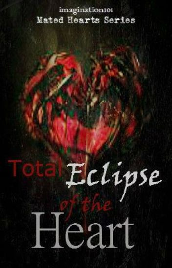 Total Eclipse of The Heart- Mated Hearts Series Book 1 (Complete)